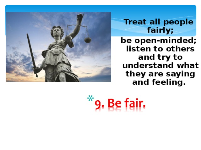 Treat all people fairly; beopen-minded; listen to others and try to understand what they are saying and feeling.