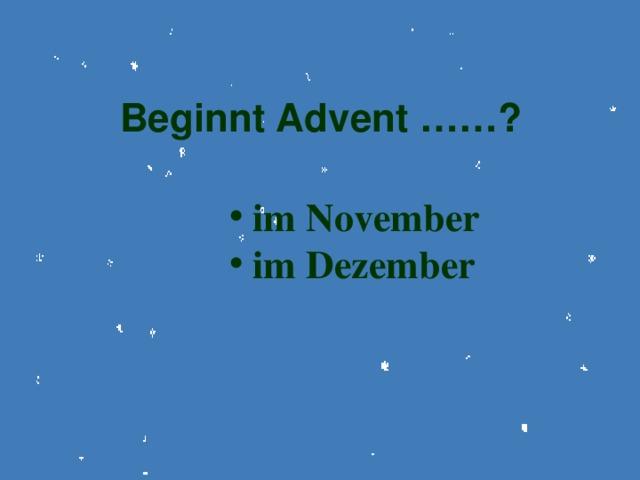 Beginnt Advent ……?