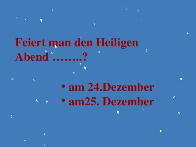 Feiert man den Heiligen Abend ……..?