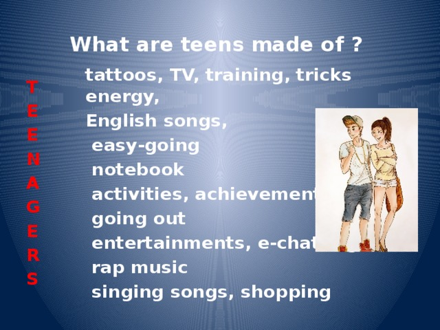 Teen this is what makes