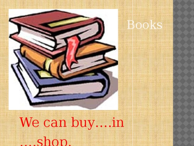 Books We can buy….in ….shop.