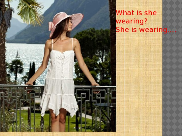 What is she wearing? She is wearing….