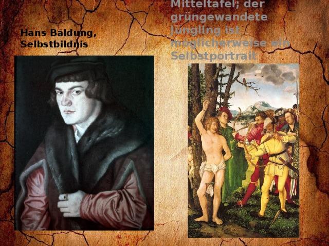 Sebastiansaltar, Mitteltafel; der grüngewandete Jüngling ist möglicherweise ein Selbstportrait Hans Baldung, Selbstbildnis