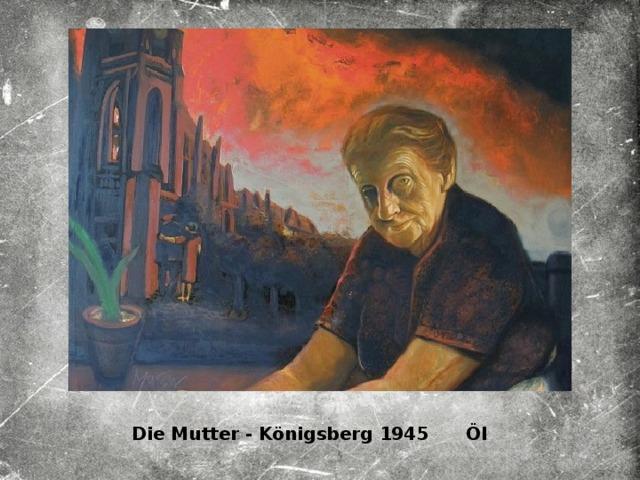 Die Mutter - Königsberg 1945 Öl