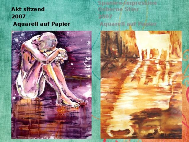 Akt sitzend Spanien-Impression Osborne Stier 2007 2007  Aquarell auf Papier  Aquarell auf Papier