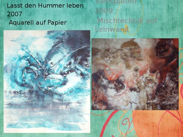 Lasst den Hummer leben Samtpfoten 2007 2009  Aquarell auf Papier  Mischtechnik auf Leinwand