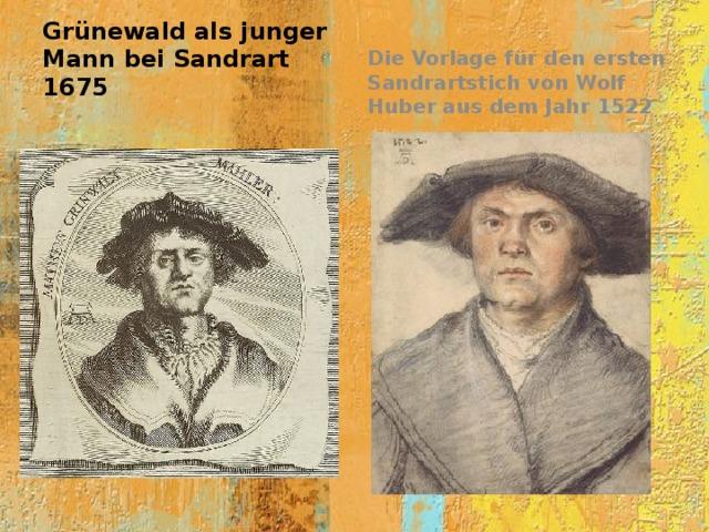 Die Vorlage für den ersten Sandrartstich von Wolf Huber aus dem Jahr 1522 Grünewald als junger Mann bei Sandrart 1675