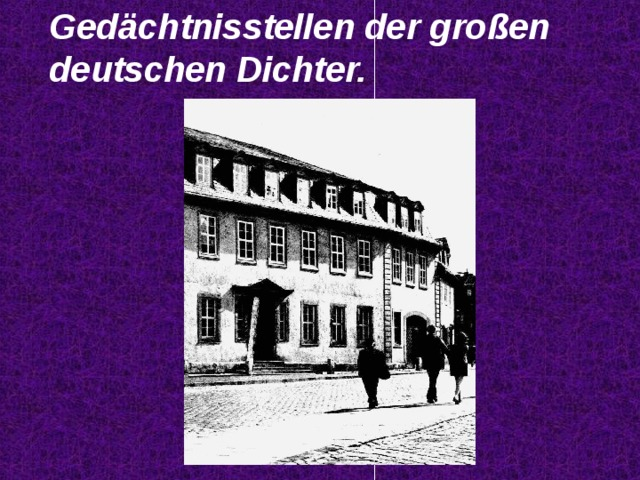Ged ächtnisstellen der großen  deutschen Dichter.
