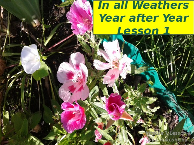 In all Weathers Year after Year Lesson 1 Module 7 Lesson A By I. Kukushkina