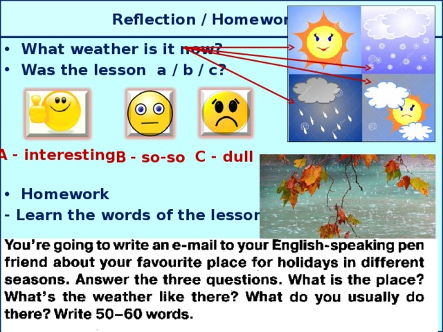 Reflection / Homework … What weather is it now? Was the lesson a / b / c?      Homework - Learn the words of the lesson. A - interesting  C - dull  B  - so-so