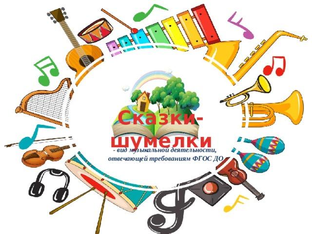 Сказки-шумелки - вид музыкальной деятельности, отвечающей требованиям ФГОС ДО