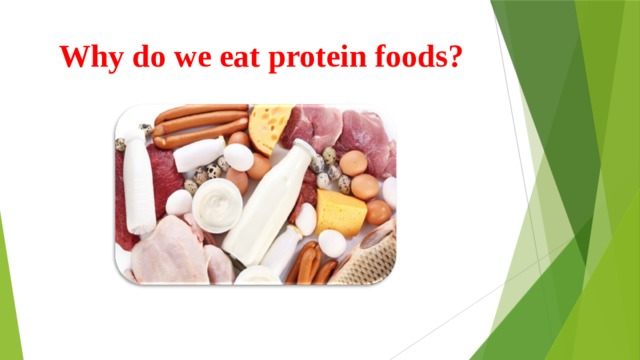 Why do we eat protein foods?