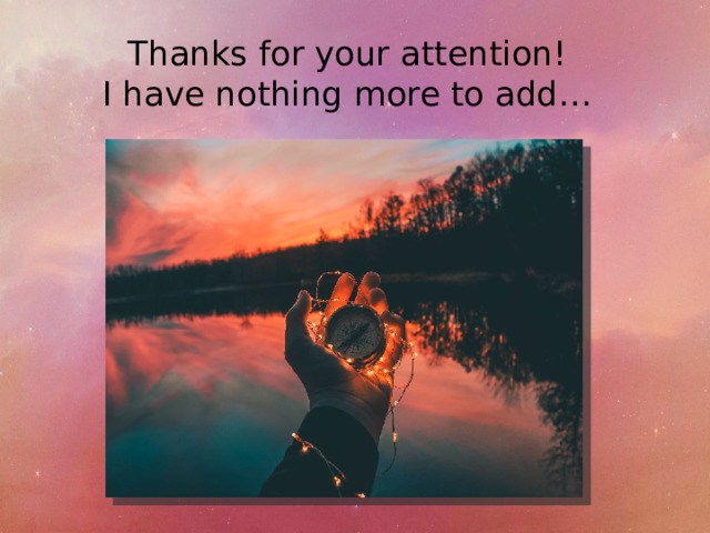 Thanks for your attention!  I have nothing more to add…